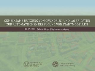 Gemeinsame Nutzung von Grundriss - und Laser-Daten zur automatischen Erzeugung von Stadtmodellen