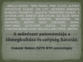 A  művészet autonómiája a tömegkultúra és szépség  határán Császár Balázs (SZTE BTK szociológia)