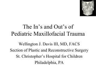 The In's and Out's of  Pediatric Maxillofacial Trauma