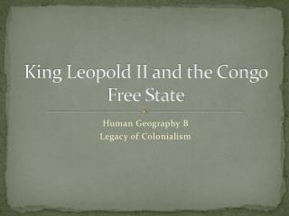 King Leopold II and the Congo Free State