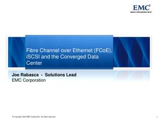 Fibre Channel over Ethernet (FCoE), iSCSI and the Converged Data Center