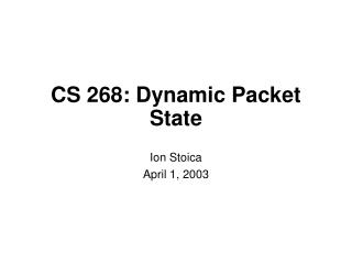 CS 268: Dynamic Packet State