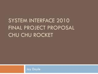 System Interface 2010 Final Project Proposal Chu  Chu  Rocket