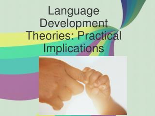 Language Development Theories: Practical Implications