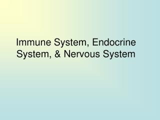 Immune System, Endocrine System, & Nervous System
