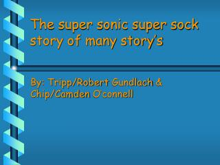 The super sonic super sock story of many story's