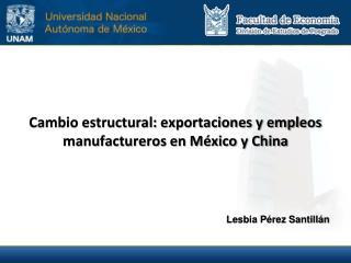 Cambio estructural: exportaciones y empleos manufactureros en México y China