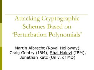 Attacking Cryptographic Schemes Based on  'Perturbation Polynomials'