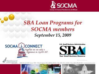 SBA Loan Programs for SOCMA members September 15, 2009
