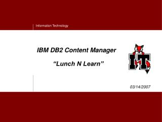 "IBM DB2 Content Manager  	""Lunch N Learn"""