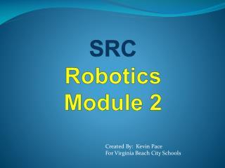 SRC Robotics  Module 2