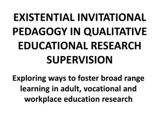 EXISTENTIAL INVITATIONAL PEDAGOGY IN QUALITATIVE EDUCATIONAL RESEARCH SUPERVISION