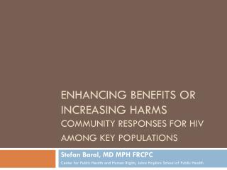 Enhancing Benefits or Increasing  Harms Community Responses  for HIV Among  key populations