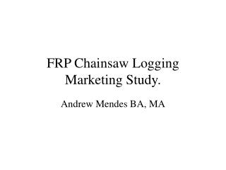 FRP Chainsaw Logging Marketing Study.