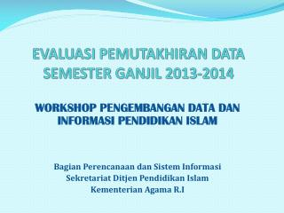 EVALUASI PEMUTAKHIRAN DATA SEMESTER GANJIL 2013-2014