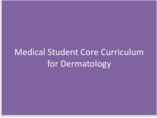 Medical Student Core Curriculum  for Dermatology