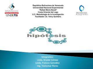 Integrantes: Licda.  Krystel  Gómez Licda.  Francys  González Ing.  Yeeilymar  Flores