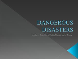 DANGEROUS DISASTERS