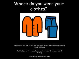 Where do you wear your clothes?