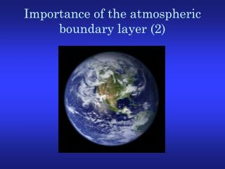 Importance of the atmospheric boundary layer (2)