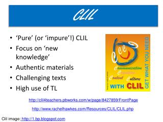'Pure' (or 'impure'!) CLIL Focus on 'new knowledge' Authentic materials Challenging texts