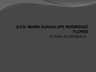 Q.F.B. MARÍA GUADALUPE RODRÍGUEZ FLORES