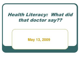 Health Literacy:  What did that doctor say??