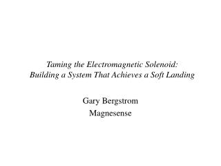 Taming the Electromagnetic Soleno i d:  Building a System That Achieves a Soft Landing