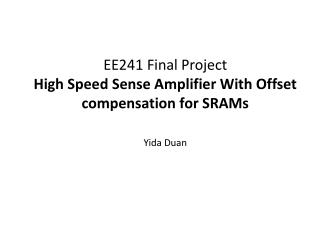 EE241 Final Project High Speed Sense Amplifier With Offset compensation for SRAMs Yida Duan