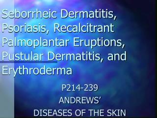 Seborrheic Dermatitis, Psoriasis, Recalcitrant Palmoplantar Eruptions, Pustular Dermatitis, and Erythroderma