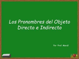 Los Pronombres del  Objeto  Directo  e  I ndirecto
