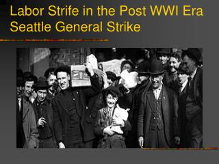 Labor Strife in the Post WWI Era Seattle General Strike