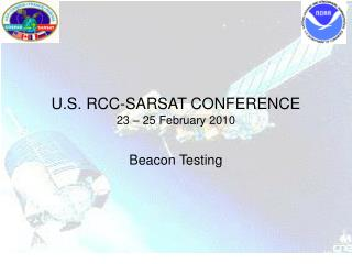 U.S. RCC-SARSAT CONFERENCE 23 – 25 February 2010