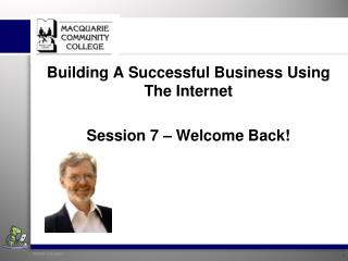 Building A Successful Business Using The Internet Session 7 – Welcome Back!