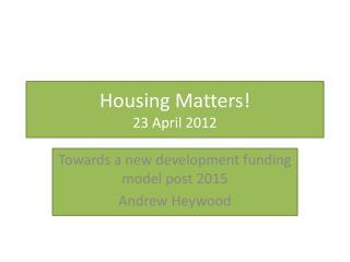 Housing Matters! 23  A pril 2012