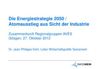 Die Energiestrategie 2050 / Atomausstieg aus Sicht  der Industrie