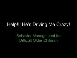 Help!!! He's Driving Me Crazy!