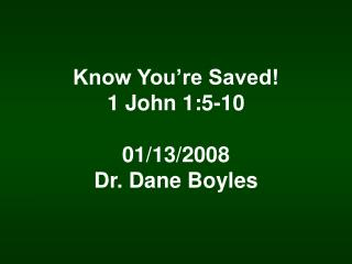 Know You're Saved! 1 John 1:5-10 01/13/2008 Dr. Dane Boyles