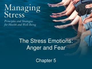 The Stress Emotions:  Anger and Fear Chapter 5