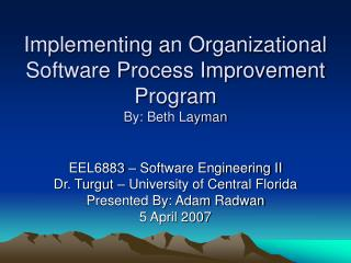 Implementing an Organizational Software Process Improvement Program By: Beth Layman