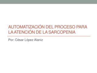 Automatización del proceso para la atención de la  sarcopenia