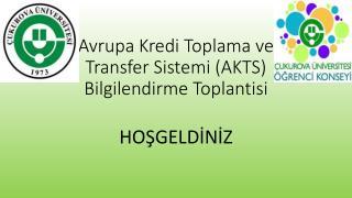 Avrupa Kredi Toplama ve  Transfer  Sistemi (AKTS)  Bilgilendirme Toplantisi