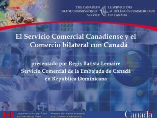 El  Servicio Comercial Canadiense  y el  Comercio  bilateral con  Canadá