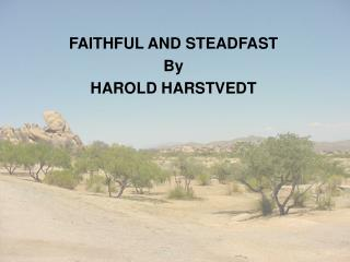 FAITHFUL AND STEADFAST By HAROLD HARSTVEDT