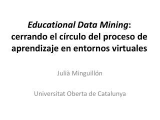Educational Data Mining :  cerrando el círculo del proceso de aprendizaje en entornos virtuales
