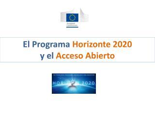 El Programa  Horizonte 2020 y el  Acceso Abierto