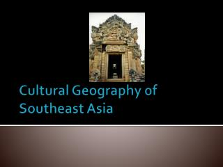 Cultural Geography of Southeast Asia