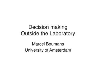 Decision making Outside the Laboratory