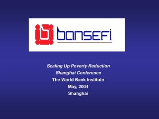 Scaling Up Poverty Reduction Shanghai Conference The World Bank Institute May, 2004 Shanghai