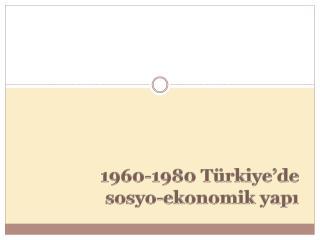 1960-1980 Türkiye'de  sosyo -ekonomik yapı